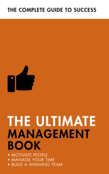 The Ultimate Management Book : Motivate People, Manage Your Time, Build a Winning Team, Paperback Book