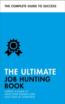 The Ultimate Job Hunting Book : Write a Killer CV, Discover Hidden Jobs, Succeed at Interview, Paperback Book