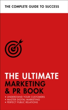 The Ultimate Marketing & PR Book : Understand Your Customers, Master Digital Marketing, Perfect Public Relations, Paperback Book