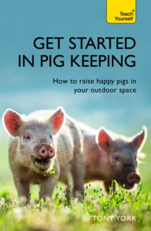 Get Started In Pig Keeping : How to raise happy pigs in your outdoor space, Paperback / softback Book