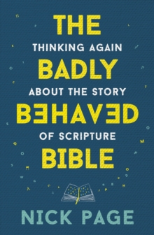 The Badly Behaved Bible : Thinking again about the story of Scripture, EPUB eBook