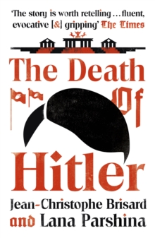 The Death of Hitler : The Final Word on the Ultimate Cold Case: The Search for Hitler s Body, EPUB eBook