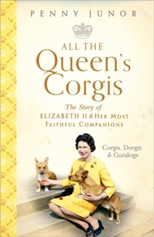 All The Queen's Corgis : Corgis, dorgis and gundogs: The story of Elizabeth II and her most faithful companions, Hardback Book