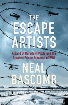 The Escape Artists : A Band of Daredevil Pilots and the Greatest Prison Breakout of WWI, Hardback Book
