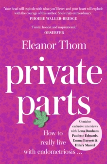 Private Parts : How To Really Live With Endometriosis, Paperback / softback Book