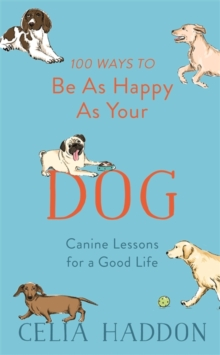 100 Ways to Be As Happy As Your Dog, Hardback Book