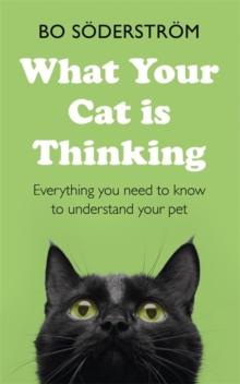 What Your Cat Is Thinking : Everything you need to know to understand your pet, Paperback / softback Book