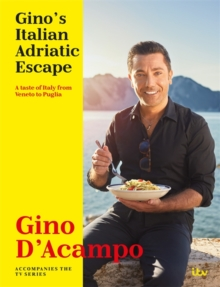 Gino's Italian Adriatic Escape : THE NEW COOKBOOK FROM THE ITV SERIES, Hardback Book