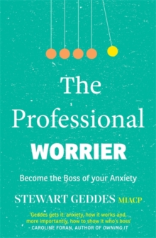 The Professional Worrier : Become the Boss of Your Anxiety, Paperback / softback Book