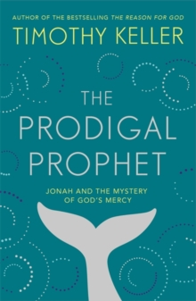 The Prodigal Prophet : Jonah and the Mystery of God's Mercy, Hardback Book