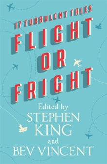 Flight or Fright : 17 Turbulent Tales Edited by Stephen King and Bev Vincent, Hardback Book