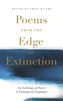 Poems from the Edge of Extinction : The Beautiful New Treasury of Poetry in Endangered Languages, in Association with the National Poetry Library, EPUB eBook