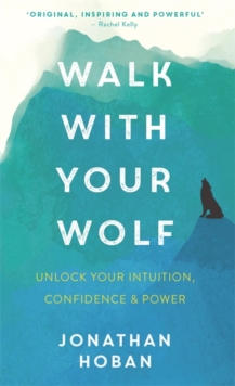 Walk With Your Wolf : Unlock your intuition, confidence & power with walking therapy, Paperback / softback Book