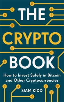The Crypto Book : How to Invest Safely in Bitcoin and Other Cryptocurrencies, Paperback / softback Book