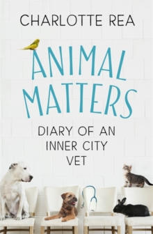 Animal Matters : Diary of an Inner City Vet, Hardback Book