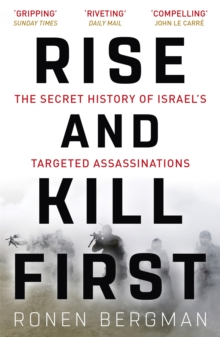 Rise and Kill First : The Secret History of Israel's Targeted Assassinations, Paperback / softback Book