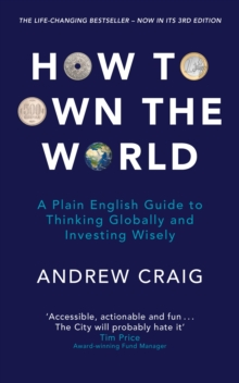 How to Own the World : A Plain English Guide to Thinking Globally and Investing Wisely: The new 2019 edition of the life-changing personal finance bestseller, EPUB eBook