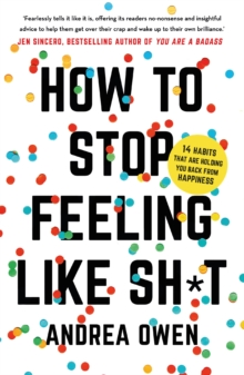 How to Stop Feeling Like Sh*t : 14 habits that are holding you back from happiness, EPUB eBook