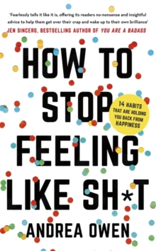 How to Stop Feeling Like Sh*t : 14 habits that are holding you back from happiness, Paperback / softback Book