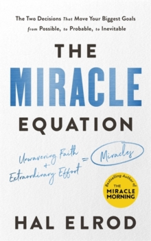The Miracle Equation : The Two Decisions That Move Your Biggest Goals from Possible, to Probable, to Inevitable: from the author of The Miracle Morning, Paperback / softback Book