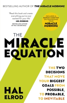 The Miracle Equation : The Two Decisions That Move Your Biggest Goals from Possible, to Probable, to Inevitable: from the author of The Miracle Morning, EPUB eBook