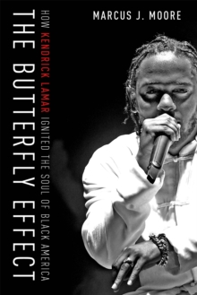 The Butterfly Effect : How Kendrick Lamar Ignited the Soul of Black America, Hardback Book