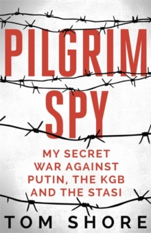 Pilgrim Spy : My secret war against Putin, the KGB and the Stasi, Hardback Book
