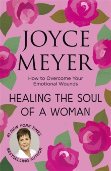 Healing the Soul of a Woman : How to overcome your emotional wounds, Paperback / softback Book