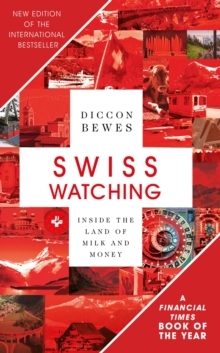 Swiss Watching : Inside the Land of Milk and Money, EPUB eBook