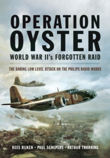 Operation Oyster : WW II's Forgotten Raid - The Daring Low Level Attack on the Philips Radio Works, Hardback Book