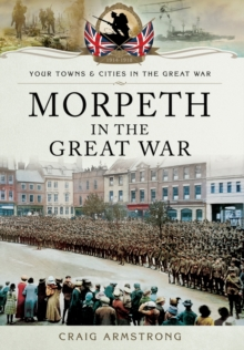 Morpeth in the Great War, Paperback Book