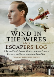 Wind in the Wires and an Escaper's Log : A British Pilot's Classic Memoir of Aerial Combat, Captivity and Escape During the Great War, Hardback Book