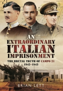 An Extraordinary Italian Imprisonment : The Brutal Truth of Campo 21, 1942-3, Hardback Book