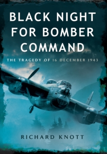 Black Night for Bomber Command : The Tragedy of 16 December 1943, Paperback Book