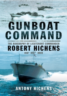 Gunboat Command : The Biography of Lieutenant Commander Robert Hichens DSO* ** RNVR, Paperback Book