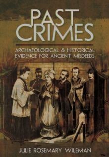 Past Crimes : Archaeological and Historical Evidence for Ancient Misdeeds, Hardback Book