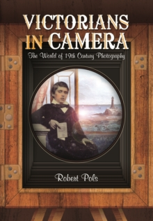 Victorians in Camera : The World of 19th Century Studio Photography, Paperback Book
