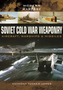 Soviet Cold War Weaponry: Aircraft, Warships and Missiles, Paperback / softback Book