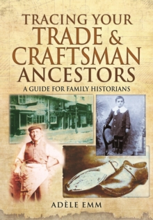 Tracing Your Trade and Craftsmen Ancestors : A Guide for Family Historians, Paperback Book