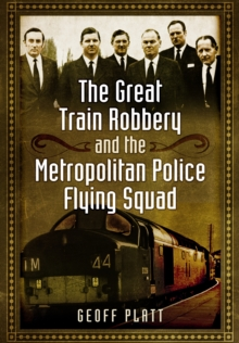 The Great Train Robbery and the Metropolitan Police Flying Squad, Hardback Book