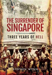 Surrender of Singapore : Three Years of Hell, Hardback Book