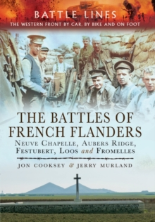 The Battles of French Flanders : Neuve Chapelle, Aubers Ridge, Festubert, Loos and Fromelles, Paperback / softback Book