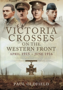 Victoria Crosses on the Western Front - April 1915 to June 1916, Hardback Book