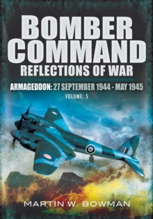 Bomber Command: Reflections of War, Volume 5 : Armageddon, 27 September 1944-May 1945, EPUB eBook