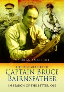 The Biography of Captain Bruce Bairnsfather : In Search of the Better 'Ole, Paperback / softback Book