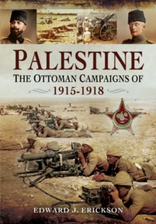 Palestine : The Ottoman Campaigns of 1914-1918, Hardback Book