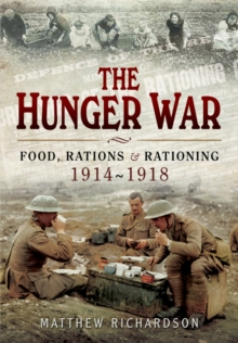 The Hunger War : Food, Rations and Rationing 1914-1918, Hardback Book