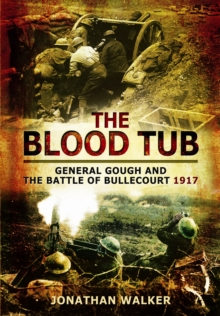The Blood Tub : General Gough and the Battle of Bullecourt 1917, Hardback Book