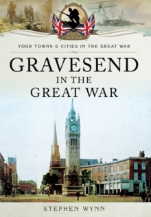 Gravesend in the Great War, Paperback Book