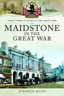Maidstone in the Great War, Paperback Book